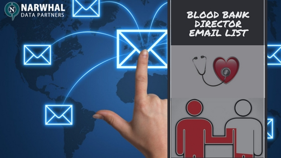 Grow your business to US, UK, Europe, Canada and Australia with customized Blood Bank Director Email List from Narwhal Data Partners