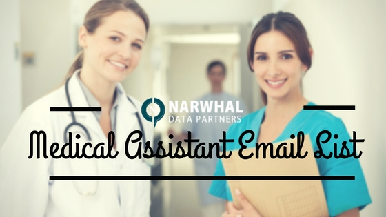 Boost your company's revenue and ROI with 100% verified and permission based Medical Assistant Email List from Narwhal Data Partners