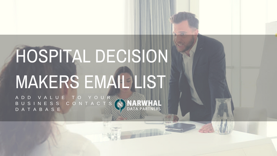 Hospital Decision Makers Email List